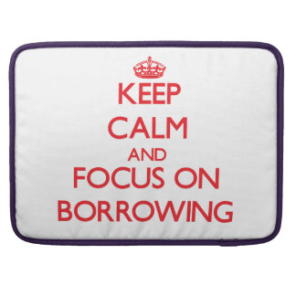 Keep Calm and focus on Borrowing MacBook Pro Sleeves