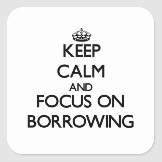Keep Calm and focus on Borrowing Stickers