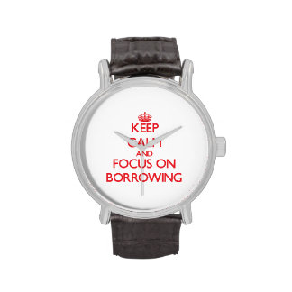 Keep Calm and focus on Borrowing Watches
