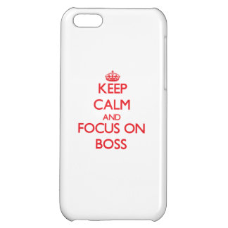 Keep Calm and focus on Boss iPhone 5C Cover