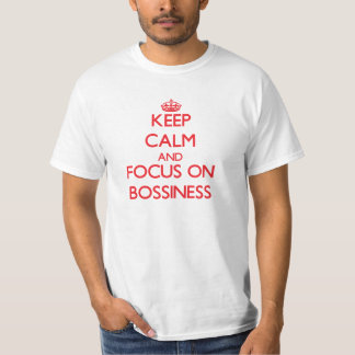 Keep Calm and focus on Bossiness T Shirts