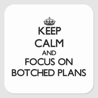 Keep Calm and focus on Botched Plans Stickers