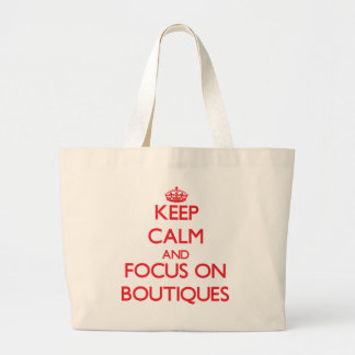 Keep Calm and focus on Boutiques Canvas Bags