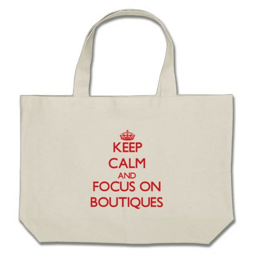 Keep Calm and focus on Boutiques Tote Bag