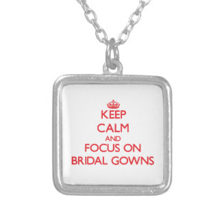 Keep Calm and focus on Bridal Gowns Custom Necklace