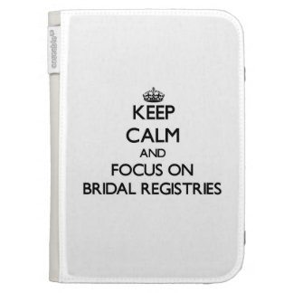 Keep Calm and focus on Bridal Registries Kindle Folio Cases