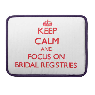 Keep Calm and focus on Bridal Registries Sleeves For MacBooks
