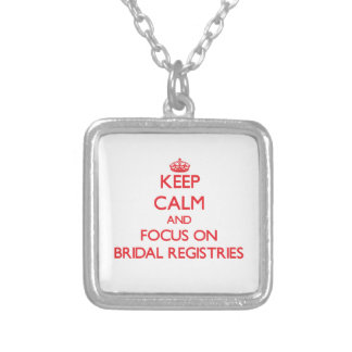 Keep Calm and focus on Bridal Registries Personalized Necklace