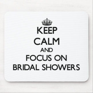 Keep Calm and focus on Bridal Showers Mouse Pad