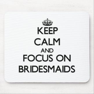 Keep Calm and focus on Bridesmaids Mousepads