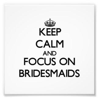 Keep Calm and focus on Bridesmaids Photo Print