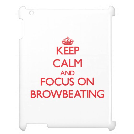 Keep Calm and focus on Browbeating Cover For The iPad
