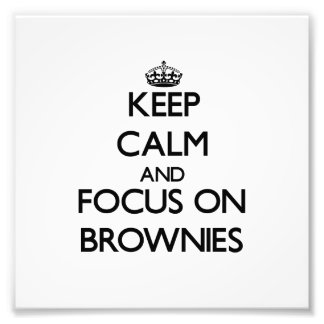 Keep Calm and focus on Brownies Art Photo
