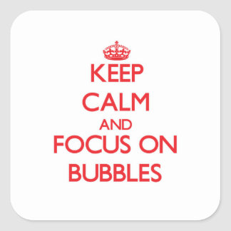 Keep Calm and focus on Bubbles Square Sticker