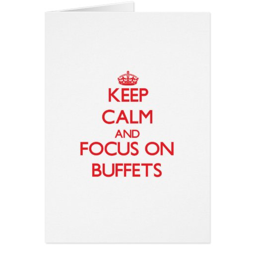 Keep Calm and focus on Buffets Greeting Cards