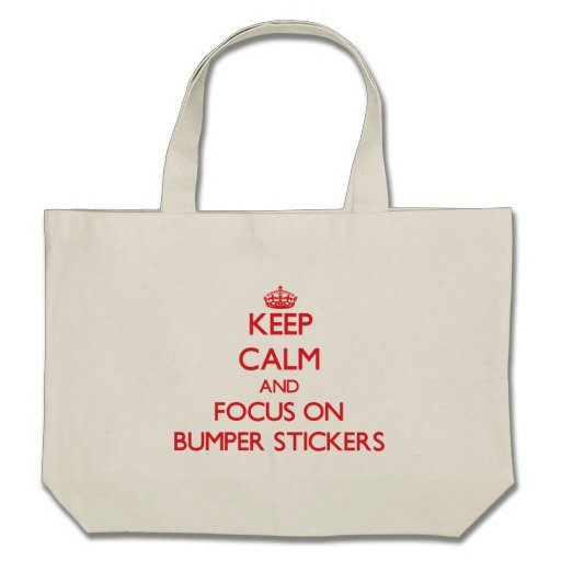 Keep Calm and focus on Bumper Stickers Bags