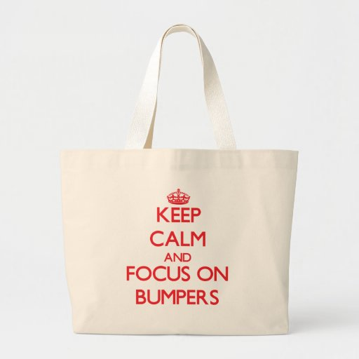 Keep Calm and focus on Bumpers Bags