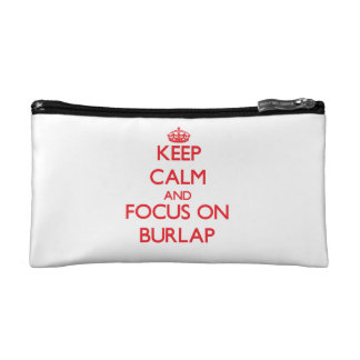 Keep Calm and focus on Burlap Cosmetic Bags