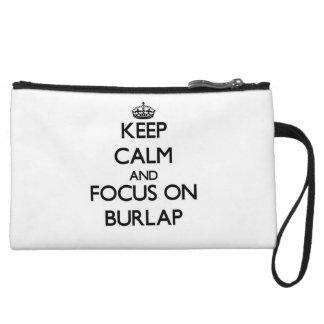 Keep Calm and focus on Burlap Wristlet