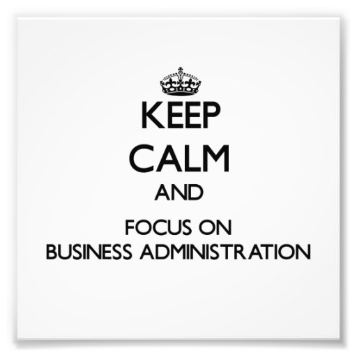 Keep Calm and focus on Business Administration Photo Art