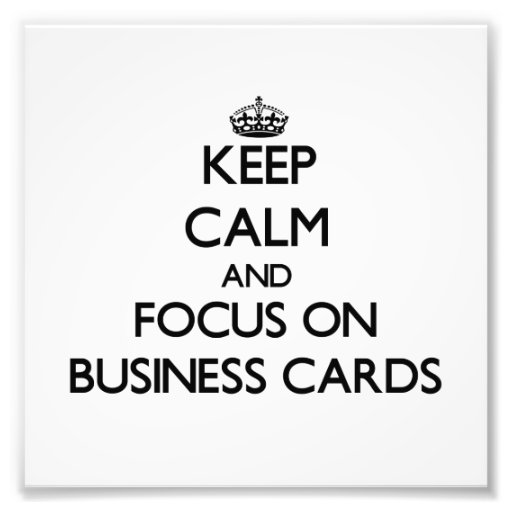 Keep Calm and focus on Business Cards Photograph
