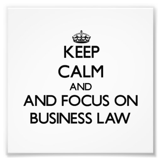 Keep calm and focus on Business Law Photograph