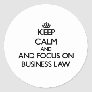 Keep calm and focus on Business Law Round Stickers