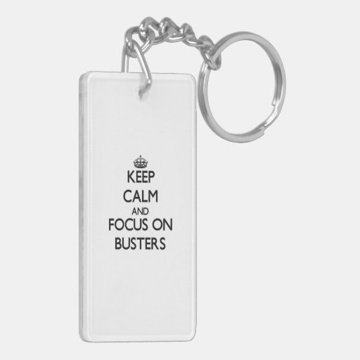 Keep Calm and focus on Busters Acrylic Keychain