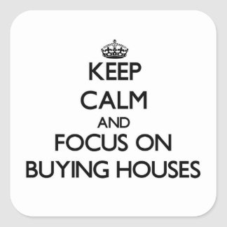 Keep Calm and focus on Buying Houses Square Sticker