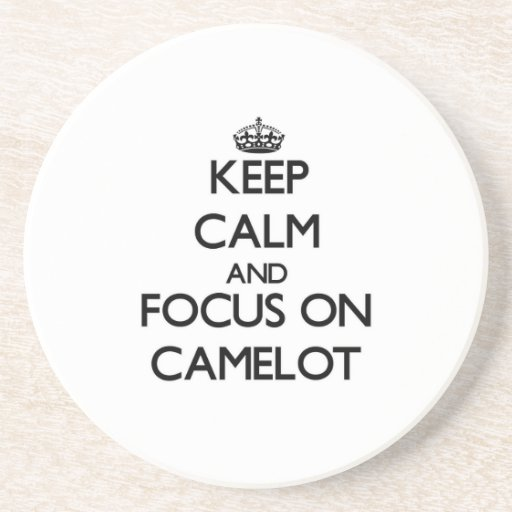 Keep Calm and focus on Camelot Drink Coaster