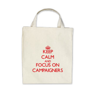 Keep Calm and focus on Campaigners Tote Bag