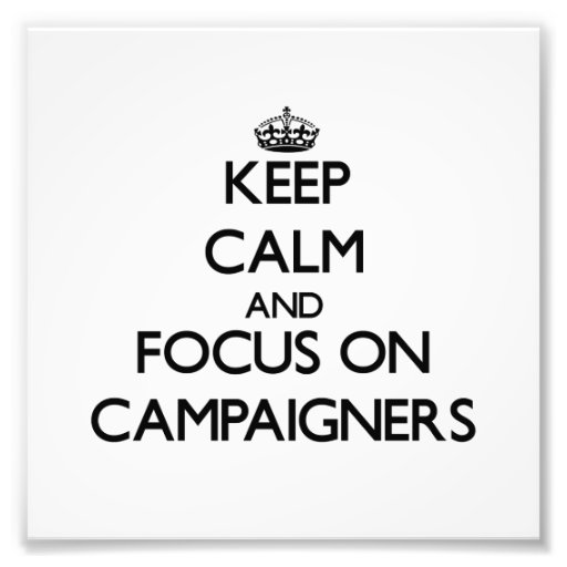 Keep Calm and focus on Campaigners Photo