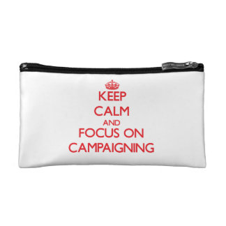 Keep Calm and focus on Campaigning Cosmetic Bags