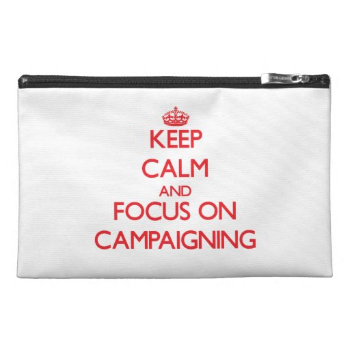 Keep Calm and focus on Campaigning Travel Accessories Bag