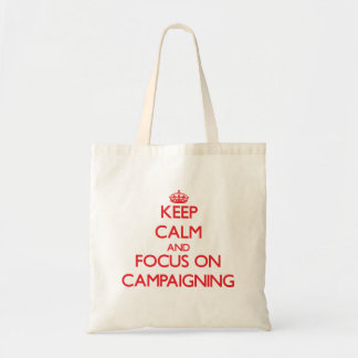 Keep Calm and focus on Campaigning Tote Bags