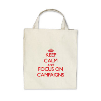 Keep Calm and focus on Campaigns Canvas Bags