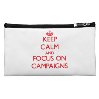 Keep Calm and focus on Campaigns Cosmetic Bags