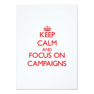 """Keep Calm and focus on Campaigns 5"""" X 7"""" Invitation Card"""