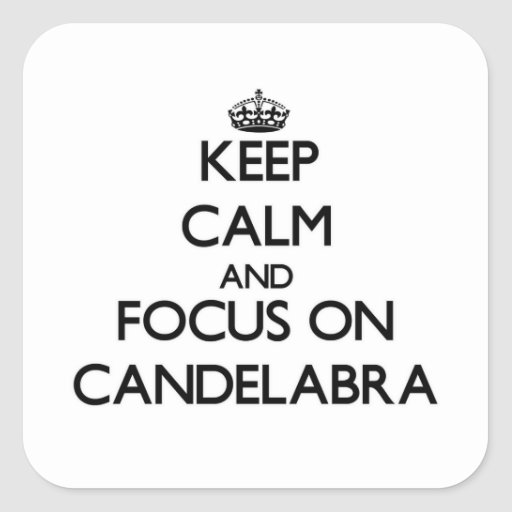 Keep Calm and focus on Candelabra Square Sticker
