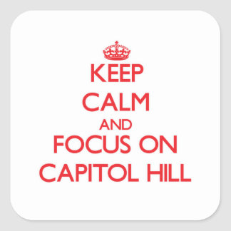 Keep Calm and focus on Capitol Hill Square Sticker