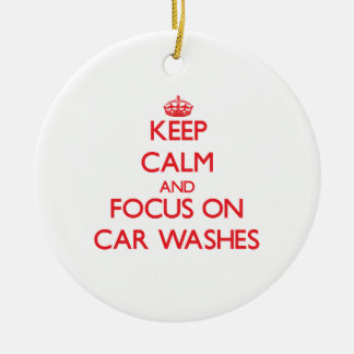 Keep Calm and focus on Car Washes Ceramic Ornament