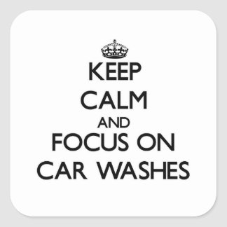 Keep Calm and focus on Car Washes Square Sticker