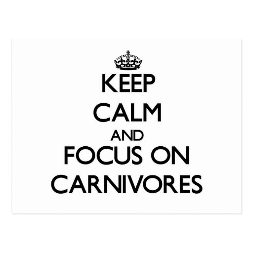 Keep Calm and focus on Carnivores Postcard