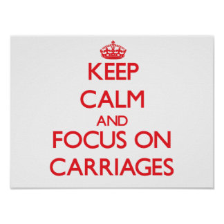 Keep Calm and focus on Carriages Poster