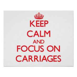 Keep Calm and focus on Carriages Posters