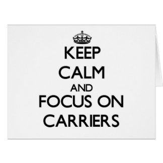 Keep Calm and focus on Carriers Greeting Cards