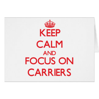 Keep Calm and focus on Carriers Cards