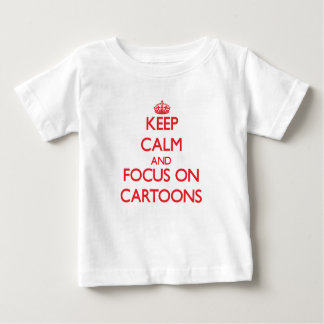 Keep Calm and focus on Cartoons Tees