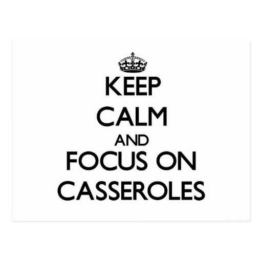 Keep Calm and focus on Casseroles Post Card