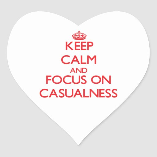 Keep Calm and focus on Casualness Stickers